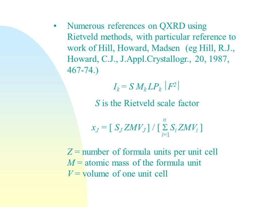 S is the Rietveld scale factor n xJ = [ SJ ZMVJ ] / [  Si ZMVi ] i=1